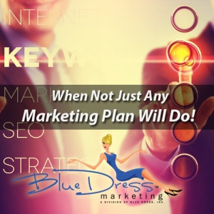 When Not Just Any Marketing Plan Will Do!